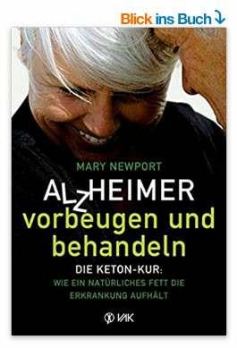 Alzheimer - vorbeugen und behandeln: Die Keton-Kur
